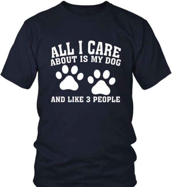 All I Care About Is My Dog Shirt
